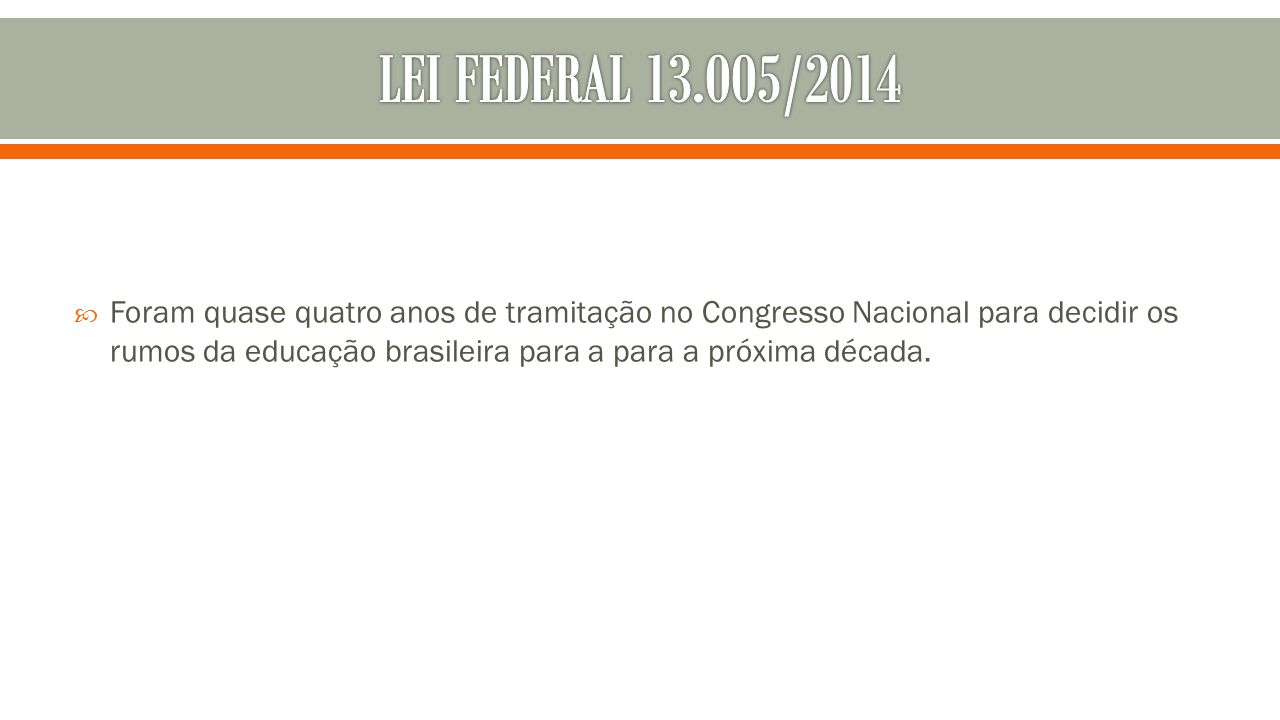  Foram quase quatro anos de tramitação no Congresso Nacional para decidir os rumos da educação brasileira para a para a próxima década.