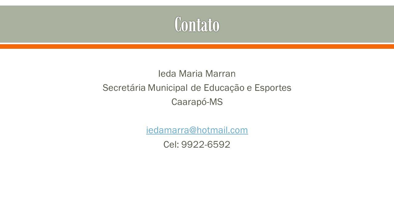 Ieda Maria Marran Secretária Municipal de Educação e Esportes Caarapó-MS iedamarra@hotmail.com Cel: 9922-6592