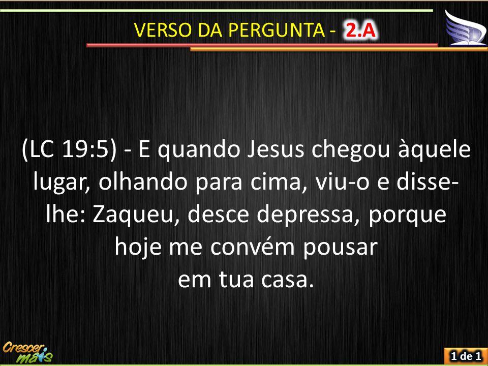 (LC 19:5) - E quando Jesus chegou àquele lugar, olhando para cima, viu-o e disse- lhe: Zaqueu, desce depressa, porque hoje me convém pousar em tua cas
