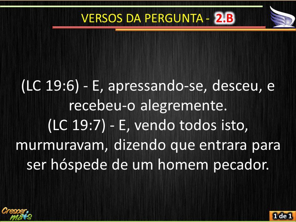 (LC 19:6) - E, apressando-se, desceu, e recebeu-o alegremente. (LC 19:7) - E, vendo todos isto, murmuravam, dizendo que entrara para ser hóspede de um