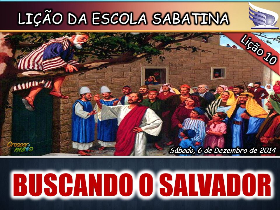 (LC 19:9) E disse-lhe Jesus: Hoje veio a salvação a esta casa, pois também este é filho de Abraão.