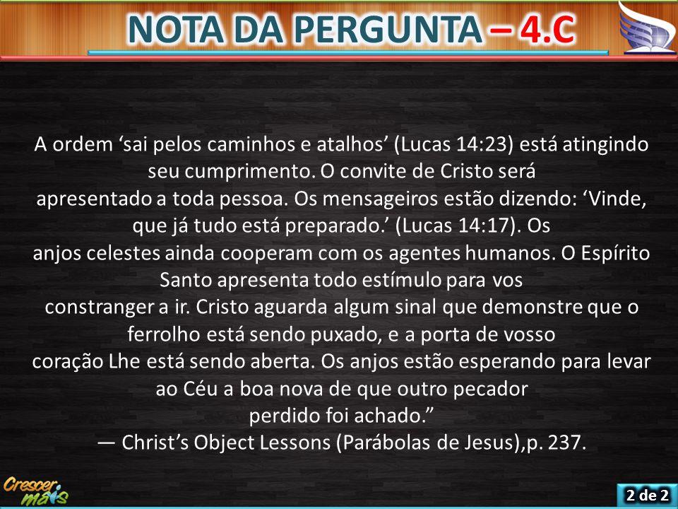 A ordem 'sai pelos caminhos e atalhos' (Lucas 14:23) está atingindo seu cumprimento. O convite de Cristo será apresentado a toda pessoa. Os mensageiro