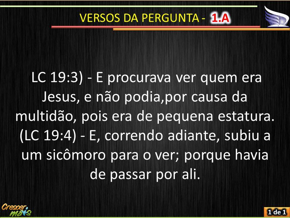 ( LC 19:3) - E procurava ver quem era Jesus, e não podia,por causa da multidão, pois era de pequena estatura. (LC 19:4) - E, correndo adiante, subiu a