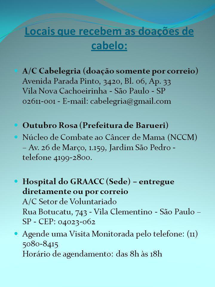 Locais que recebem as doações de cabelo: A/C Cabelegria (doação somente por correio) Avenida Parada Pinto, 3420, Bl. 06, Ap. 33 Vila Nova Cachoeirinha