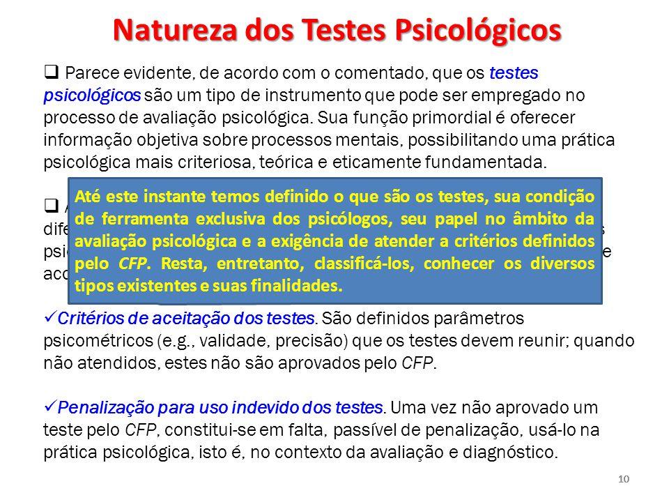 10  Parece evidente, de acordo com o comentado, que os testes psicológicos são um tipo de instrumento que pode ser empregado no processo de avaliação
