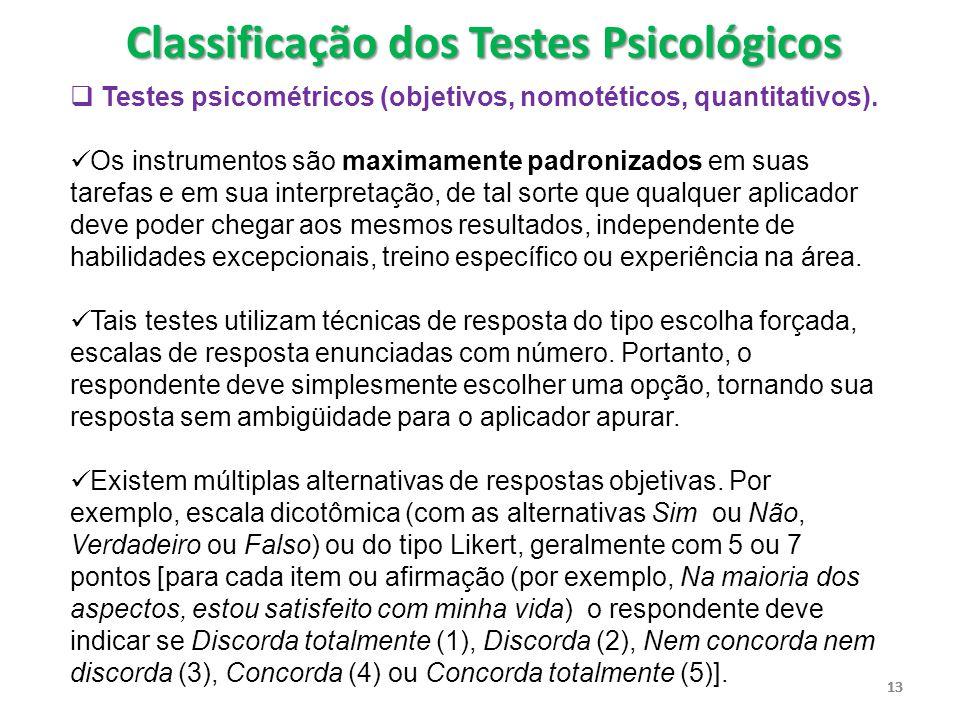 13  Testes psicométricos (objetivos, nomotéticos, quantitativos). Os instrumentos são maximamente padronizados em suas tarefas e em sua interpretação