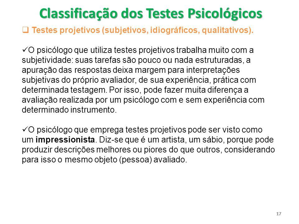 17  Testes projetivos (subjetivos, idiográficos, qualitativos). O psicólogo que utiliza testes projetivos trabalha muito com a subjetividade: suas ta