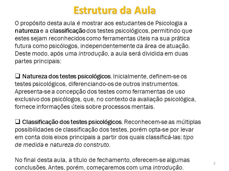 22 O propósito desta aula é mostrar aos estudantes de Psicologia a natureza e a classificação dos testes psicológicos, permitindo que estes sejam reco