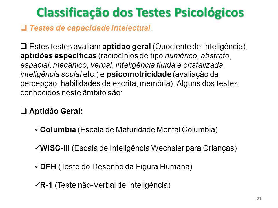 21  Testes de capacidade intelectual.  Estes testes avaliam aptidão geral (Quociente de Inteligência), aptidões específicas (raciocínios de tipo num