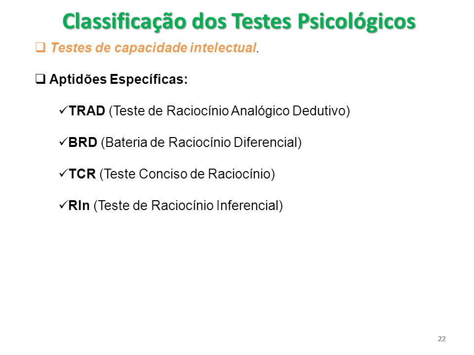 22  Testes de capacidade intelectual.  Aptidões Específicas: TRAD (Teste de Raciocínio Analógico Dedutivo) BRD (Bateria de Raciocínio Diferencial) T