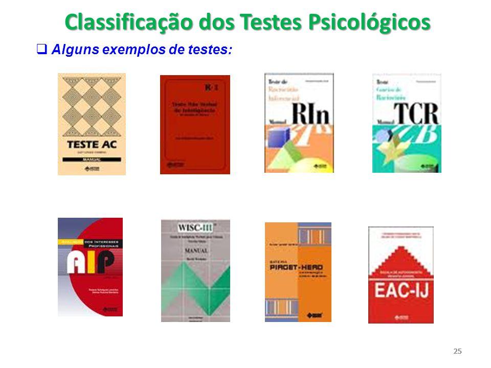 25  Alguns exemplos de testes: Classificação dos Testes Psicológicos