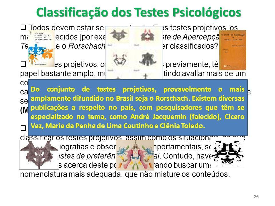 26  Todos devem estar se perguntando: E os testes projetivos, os mais conhecidos [por exemplo, o TAT (Teste de Apercepção Temática) e o Rorschach], c