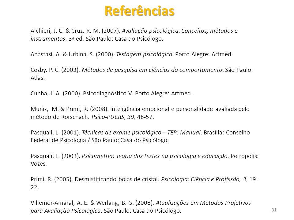 31 Alchieri, J. C. & Cruz, R. M. (2007). Avaliação psicológica: Conceitos, métodos e instrumentos. 3ª ed. São Paulo: Casa do Psicólogo. Anastasi, A. &