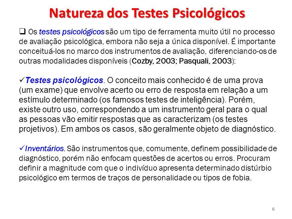 66666  Os testes psicológicos são um tipo de ferramenta muito útil no processo de avaliação psicológica, embora não seja a única disponível. É import