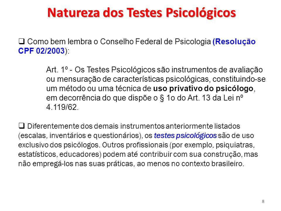 888888  Como bem lembra o Conselho Federal de Psicologia (Resolução CPF 02/2003): Art. 1º - Os Testes Psicológicos são instrumentos de avaliação ou m