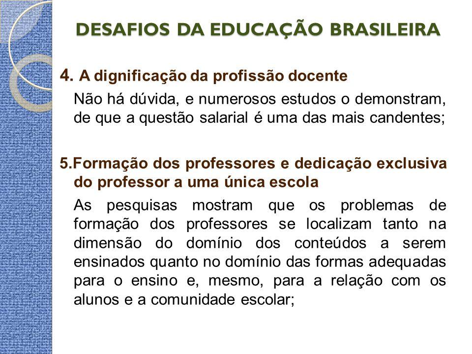 DESAFIOS DA EDUCAÇÃO BRASILEIRA 4. A dignificação da profissão docente Não há dúvida, e numerosos estudos o demonstram, de que a questão salarial é um