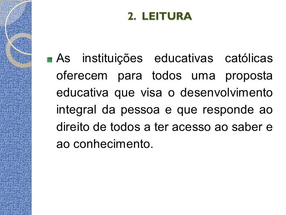 2. LEITURA 2. LEITURA As instituições educativas católicas oferecem para todos uma proposta educativa que visa o desenvolvimento integral da pessoa e