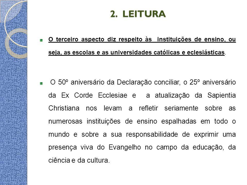 2. LEITURA 2. LEITURA O terceiro aspecto diz respeito às instituições de ensino, ou seja, as escolas e as universidades católicas e eclesiásticas. O 5