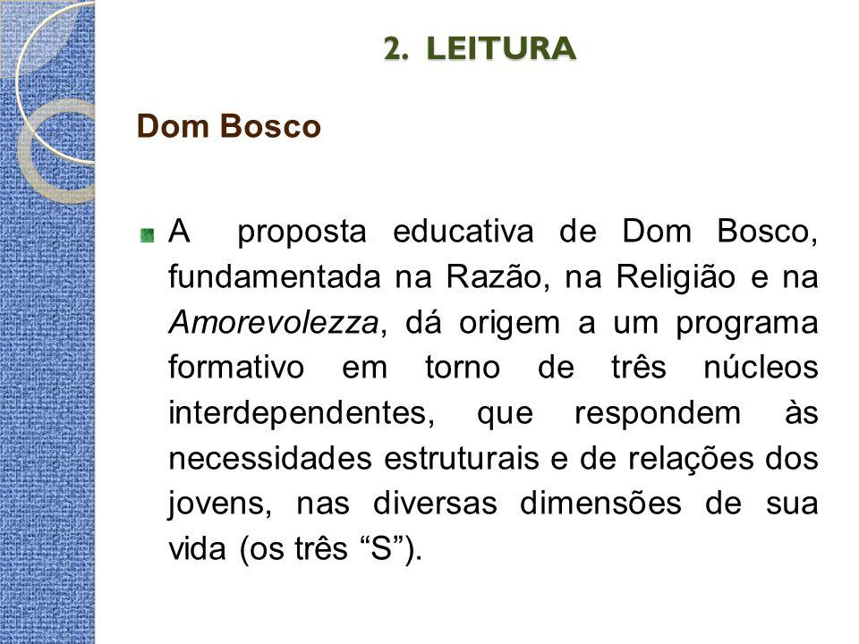 2. LEITURA 2. LEITURA Dom Bosco A proposta educativa de Dom Bosco, fundamentada na Razão, na Religião e na Amorevolezza, dá origem a um programa forma