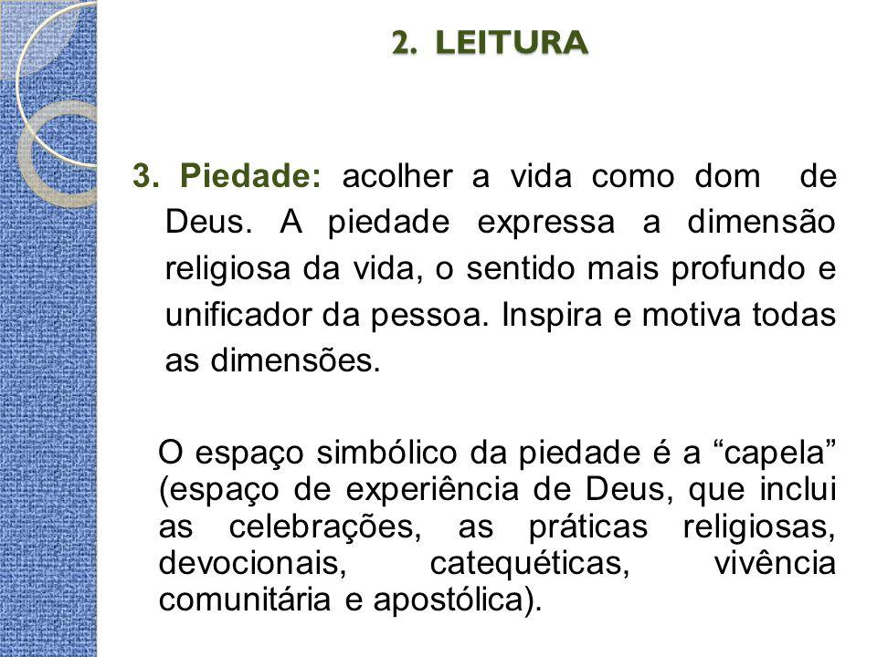 2. LEITURA 2. LEITURA 3. Piedade: acolher a vida como dom de Deus. A piedade expressa a dimensão religiosa da vida, o sentido mais profundo e unificad