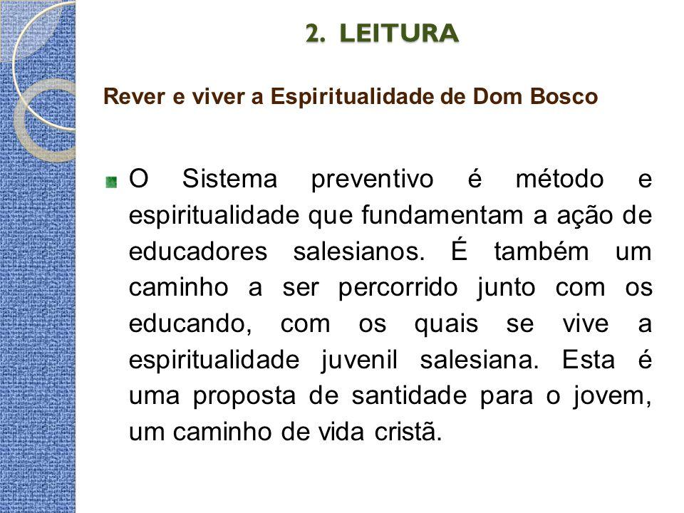 2. LEITURA 2. LEITURA Rever e viver a Espiritualidade de Dom Bosco O Sistema preventivo é método e espiritualidade que fundamentam a ação de educadore