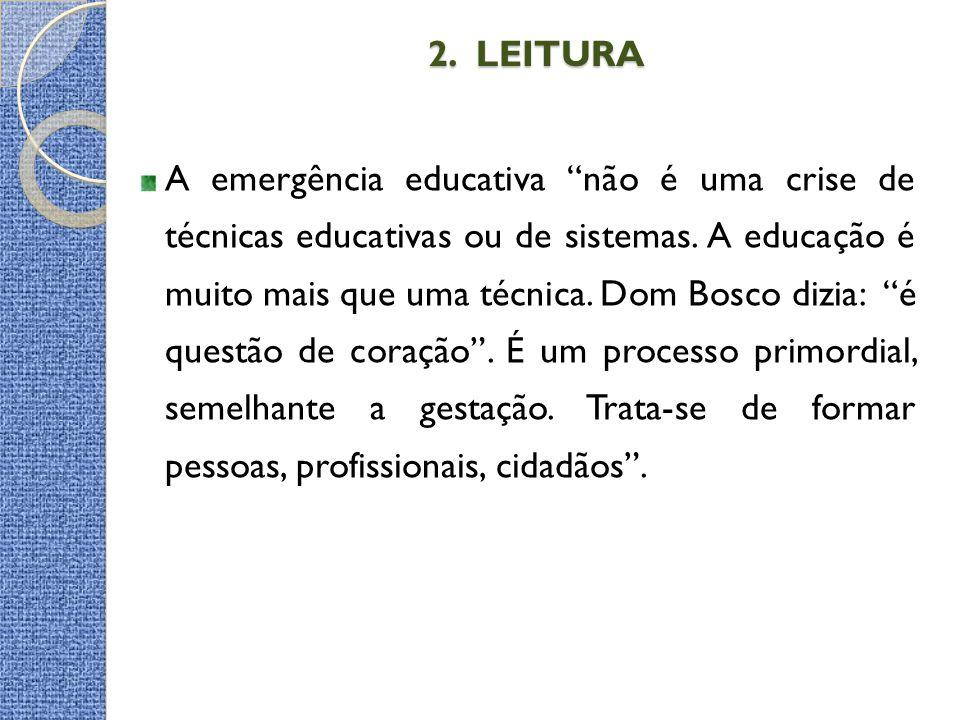 """2. LEITURA 2. LEITURA A emergência educativa """"não é uma crise de técnicas educativas ou de sistemas. A educação é muito mais que uma técnica. Dom Bosc"""