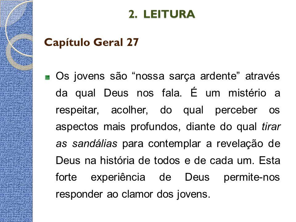 """2. LEITURA Capítulo Geral 27 Os jovens são """"nossa sarça ardente"""" através da qual Deus nos fala. É um mistério a respeitar, acolher, do qual perceber o"""