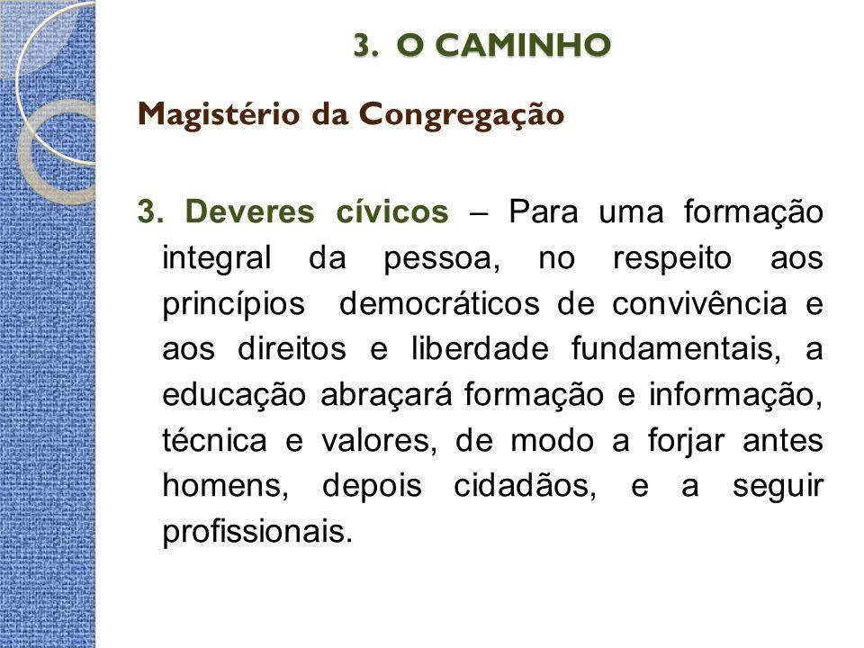3. O CAMINHO 3. O CAMINHO Magistério da Congregação 3. Deveres cívicos – Para uma formação integral da pessoa, no respeito aos princípios democráticos
