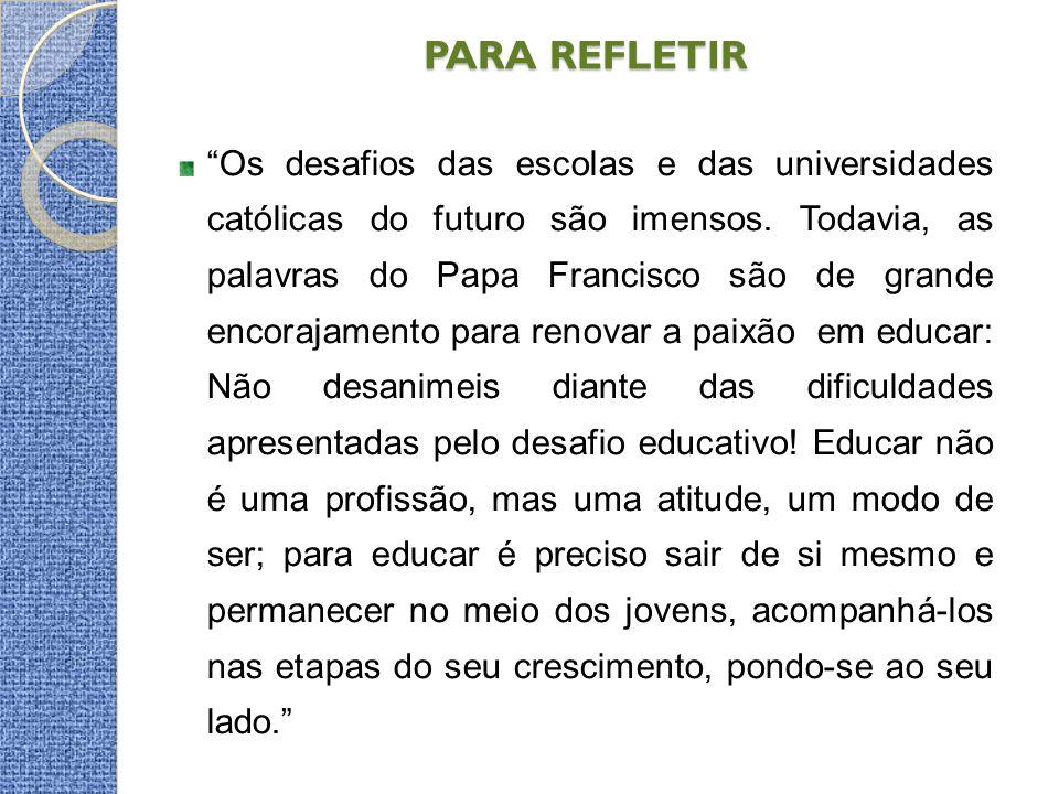 """PARA REFLETIR """"Os desafios das escolas e das universidades católicas do futuro são imensos. Todavia, as palavras do Papa Francisco são de grande encor"""