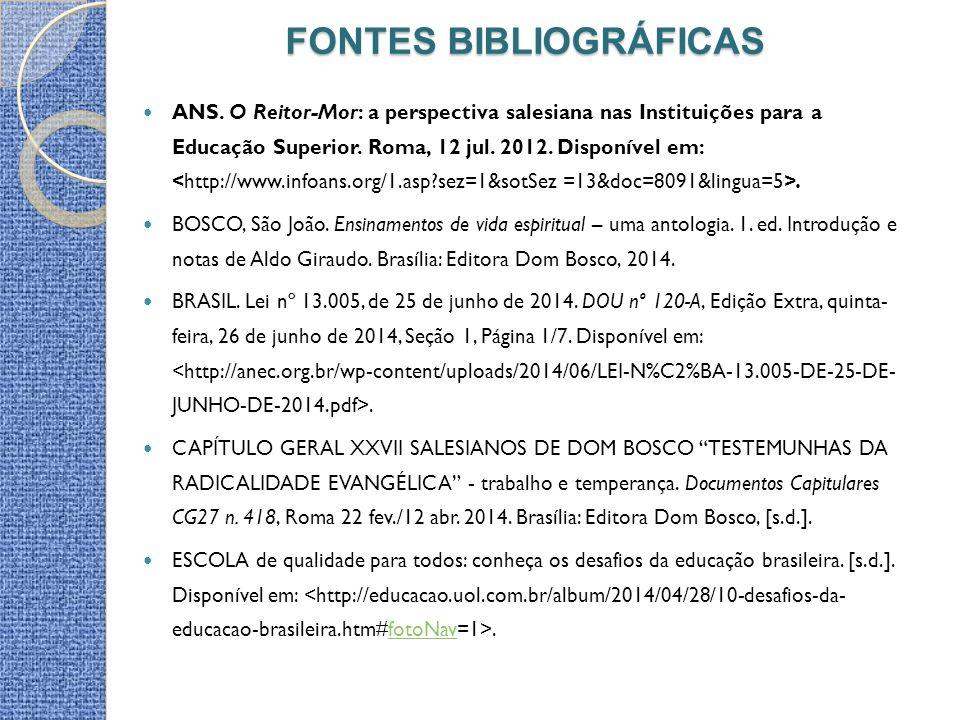 FONTES BIBLIOGRÁFICAS ANS. O Reitor-Mor: a perspectiva salesiana nas Instituições para a Educação Superior. Roma, 12 jul. 2012. Disponível em:. BOSCO,