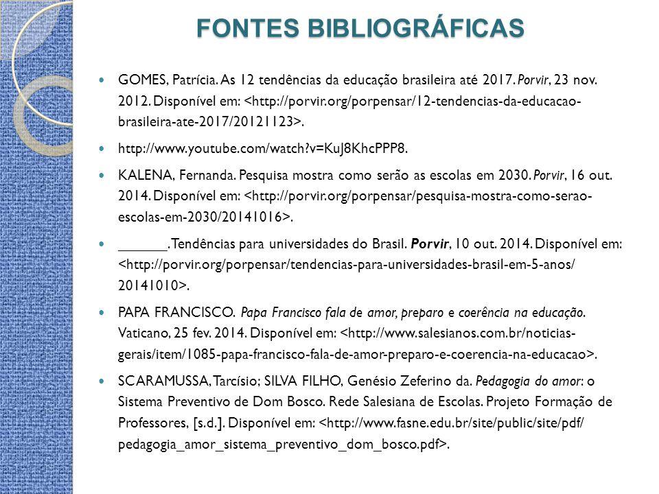 FONTES BIBLIOGRÁFICAS GOMES, Patrícia. As 12 tendências da educação brasileira até 2017. Porvir, 23 nov. 2012. Disponível em:. http://www.youtube.com/