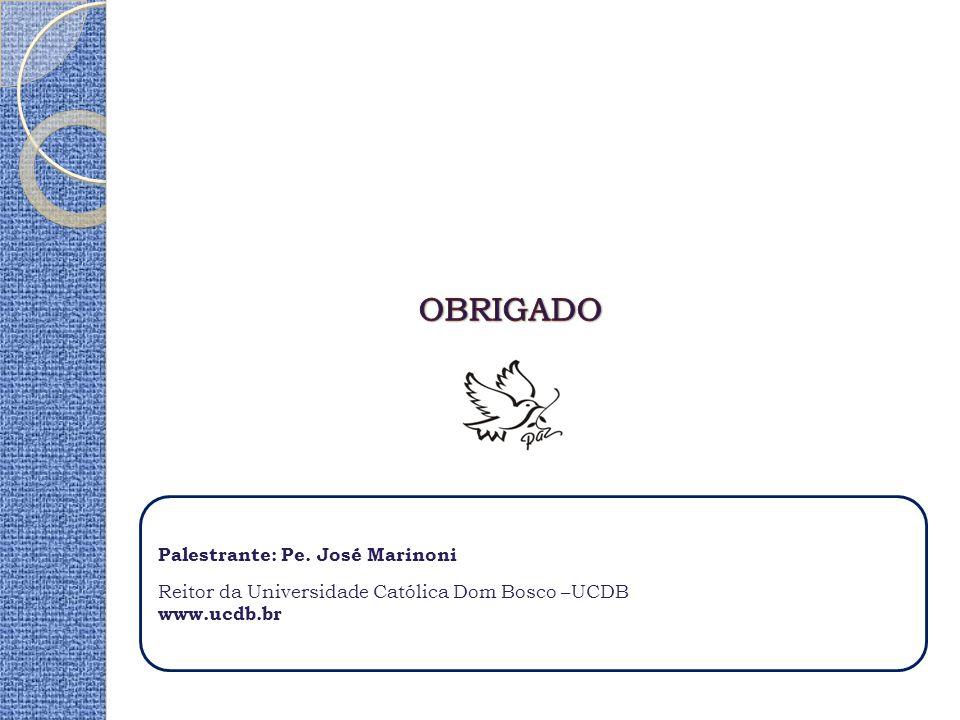 Palestrante: Pe. José Marinoni Reitor da Universidade Católica Dom Bosco –UCDB www.ucdb.br