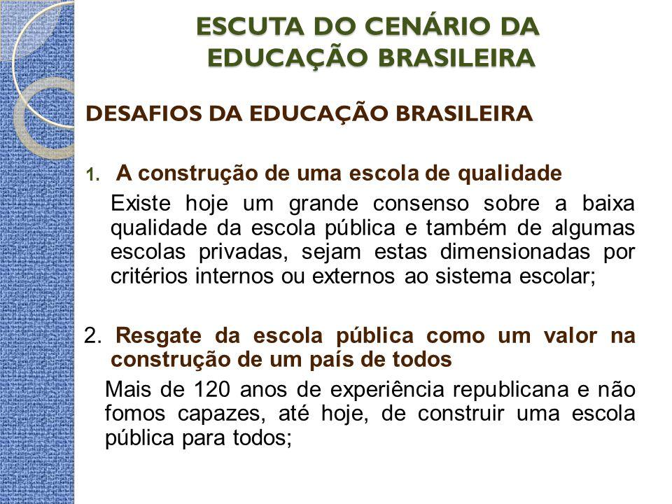 ESCUTA DO CENÁRIO DA EDUCAÇÃO BRASILEIRA DESAFIOS DA EDUCAÇÃO BRASILEIRA 1. A construção de uma escola de qualidade Existe hoje um grande consenso sob