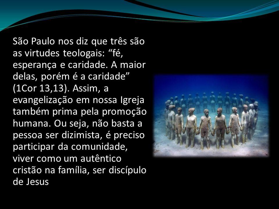 """São Paulo nos diz que três são as virtudes teologais: """"fé, esperança e caridade. A maior delas, porém é a caridade"""" (1Cor 13,13). Assim, a evangelizaç"""