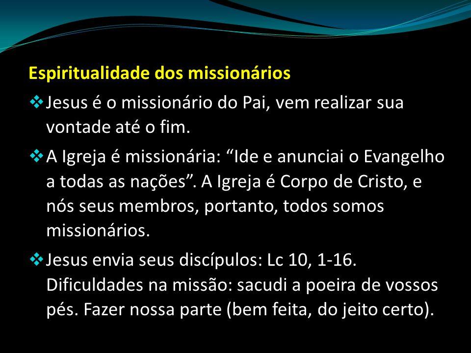 """Espiritualidade dos missionários  Jesus é o missionário do Pai, vem realizar sua vontade até o fim.  A Igreja é missionária: """"Ide e anunciai o Evang"""