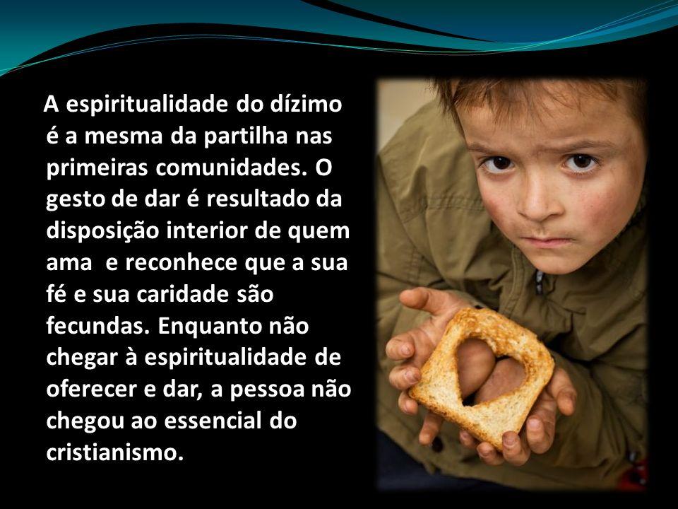 A espiritualidade do dízimo é a mesma da partilha nas primeiras comunidades. O gesto de dar é resultado da disposição interior de quem ama e reconhece