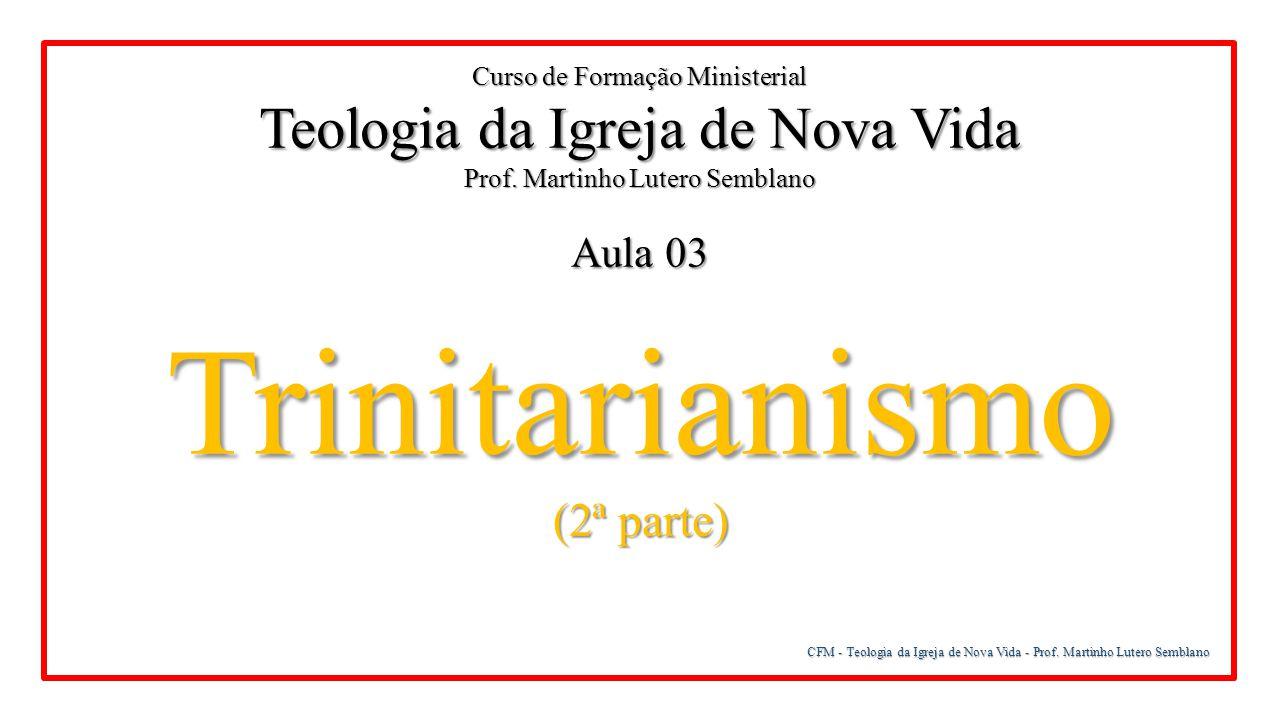 CFM - Teologia da Igreja de Nova Vida - Prof. Martinho Lutero Semblano Digno de adoração