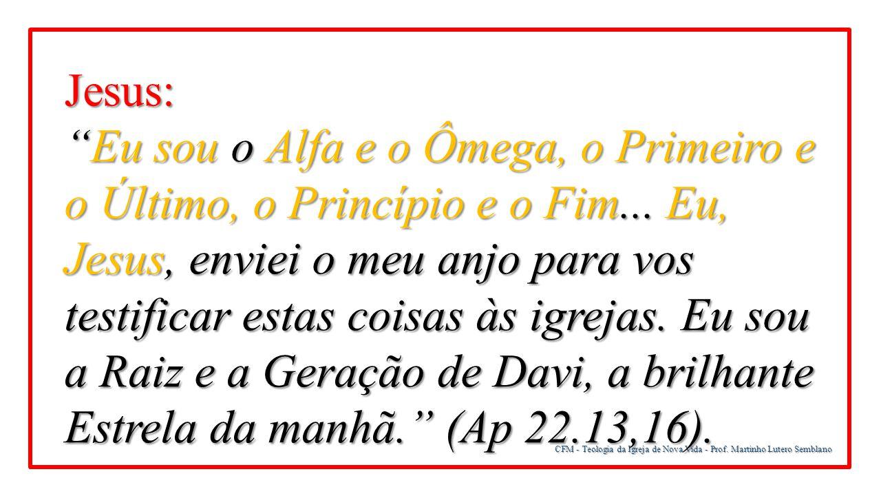 """CFM - Teologia da Igreja de Nova Vida - Prof. Martinho Lutero Semblano Jesus: """"Eu sou o Alfa e o Ômega, o Primeiro e o Último, o Princípio e o Fim..."""