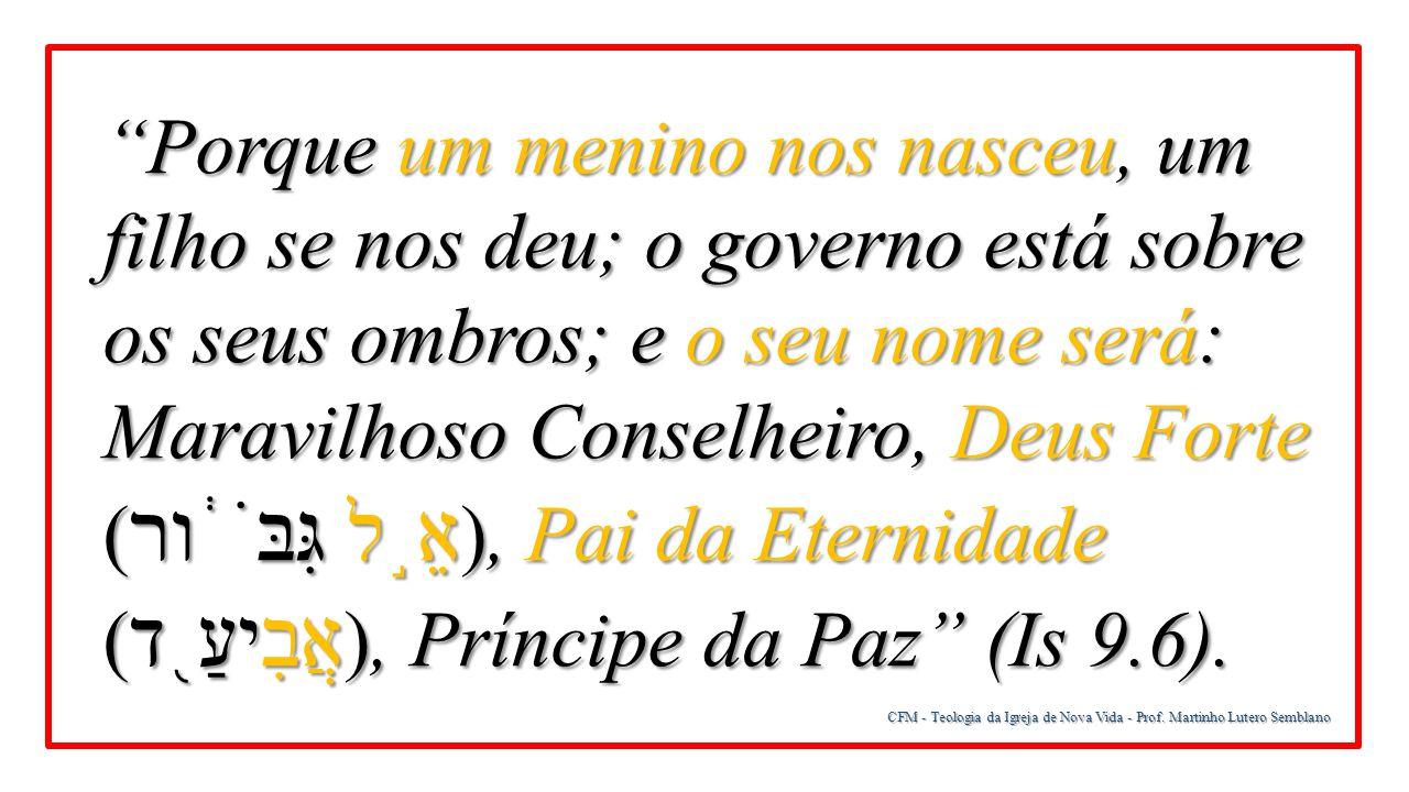 """CFM - Teologia da Igreja de Nova Vida - Prof. Martinho Lutero Semblano """"Porque um menino nos nasceu, um filho se nos deu; o governo está sobre os seus"""