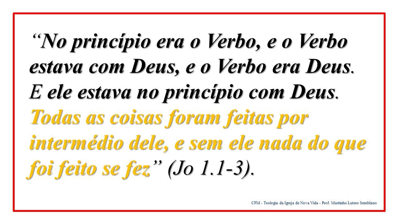 """""""No princípio era o Verbo, e o Verbo estava com Deus, e o Verbo era Deus. E ele estava no princípio com Deus. Todas as coisas foram feitas por intermé"""
