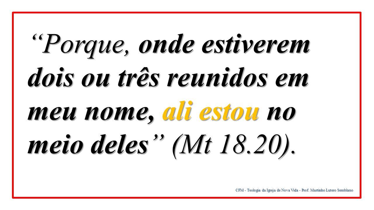 """""""Porque, onde estiverem dois ou três reunidos em meu nome, ali estou no meio deles"""" (Mt 18.20)."""