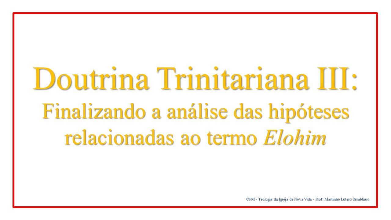 CFM - Teologia da Igreja de Nova Vida - Prof. Martinho Lutero Semblano Doutrina Trinitariana III: Finalizando a análise das hipóteses relacionadas ao