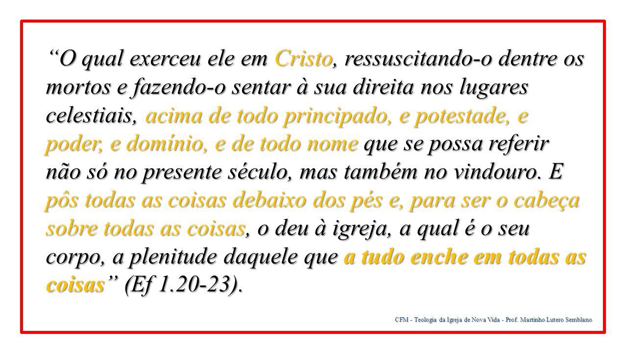 """CFM - Teologia da Igreja de Nova Vida - Prof. Martinho Lutero Semblano """"O qual exerceu ele em Cristo, ressuscitando-o dentre os mortos e fazendo-o sen"""