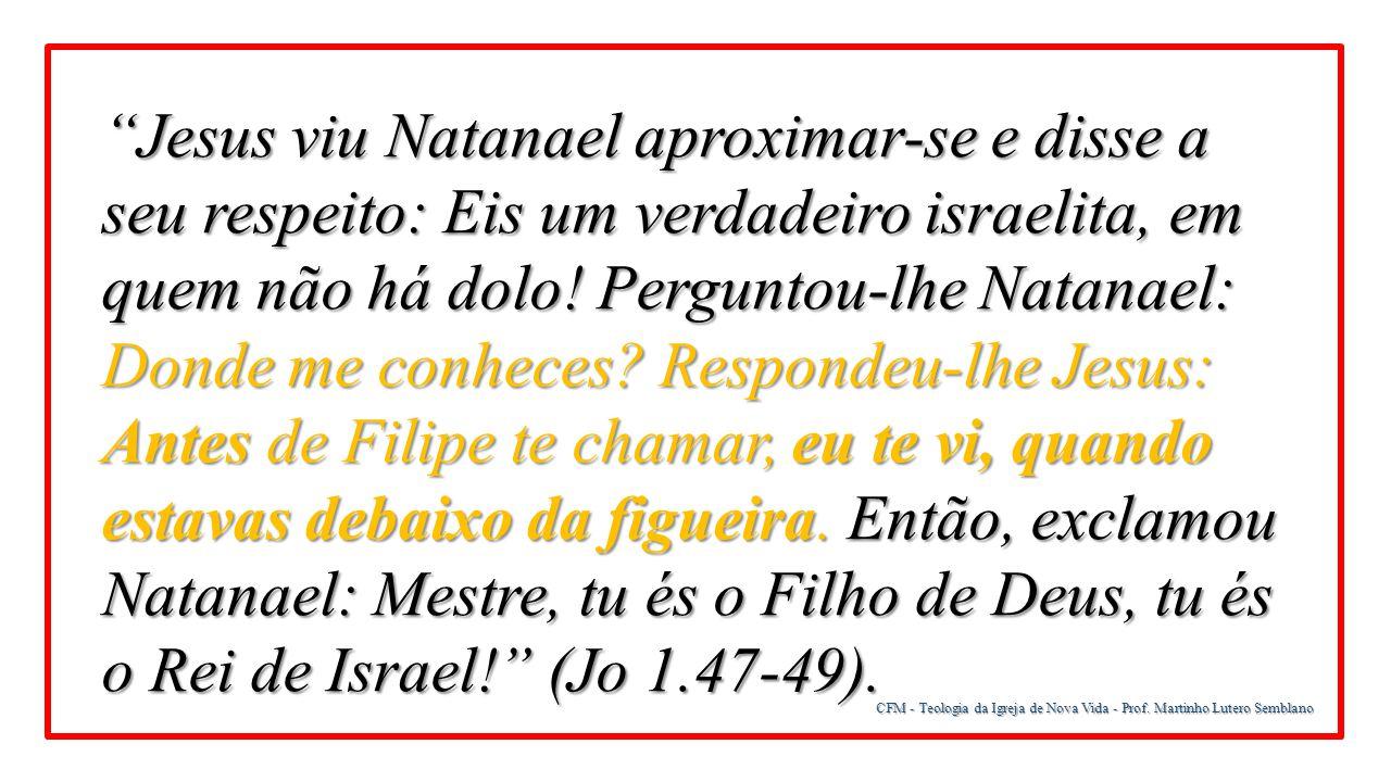 """""""Jesus viu Natanael aproximar-se e disse a seu respeito: Eis um verdadeiro israelita, em quem não há dolo! Perguntou-lhe Natanael: Donde me conheces?"""