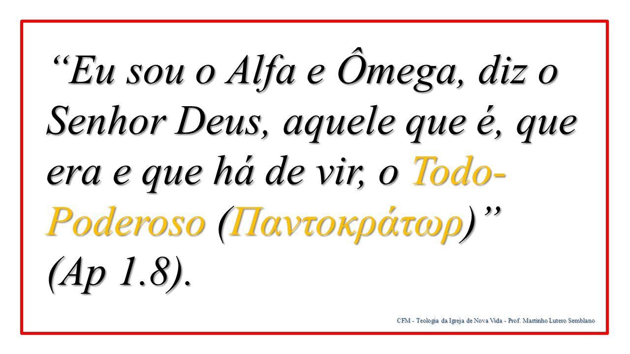 """""""Eu sou o Alfa e Ômega, diz o Senhor Deus, aquele que é, que era e que há de vir, o Todo- Poderoso (Παντοκράτωρ)"""" (Ap 1.8)."""