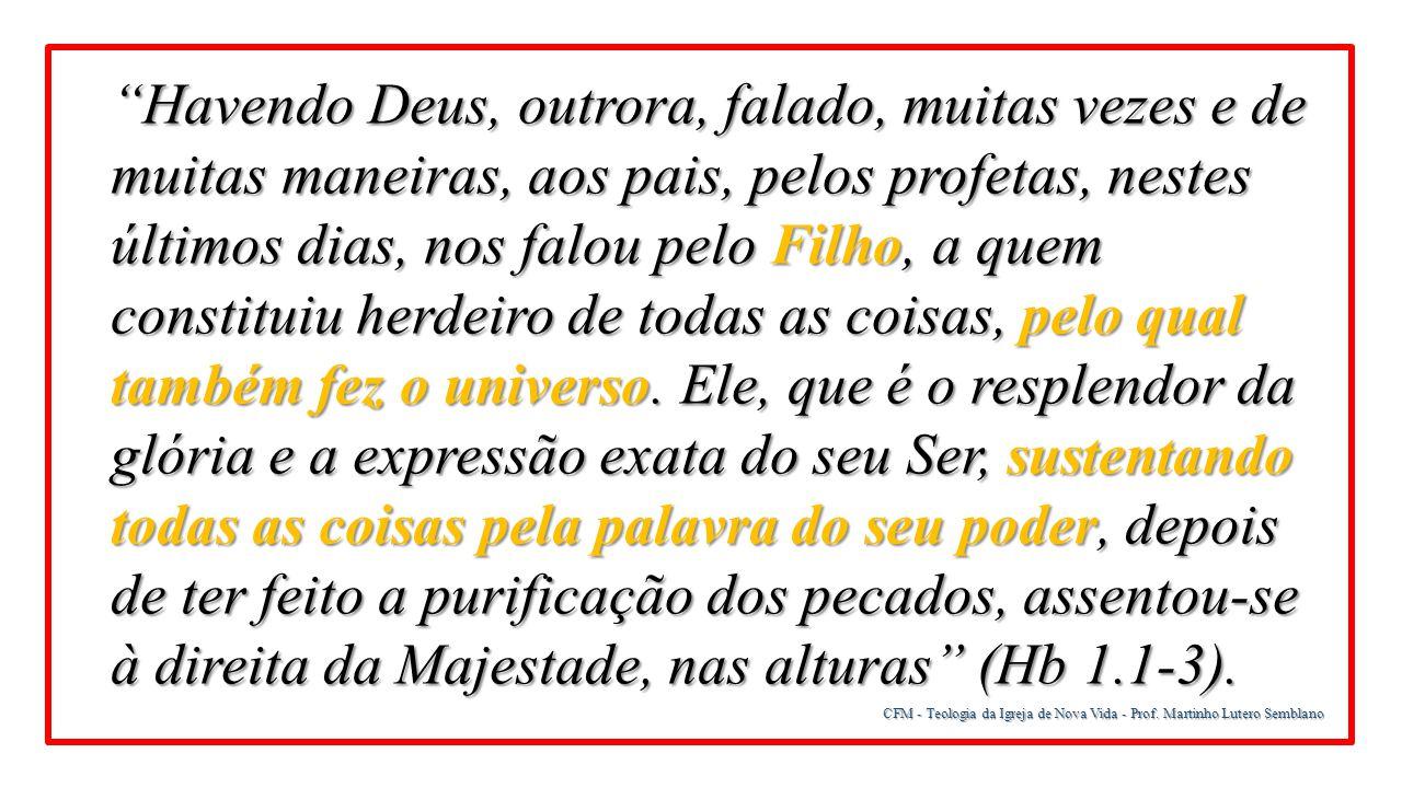 """CFM - Teologia da Igreja de Nova Vida - Prof. Martinho Lutero Semblano """"Havendo Deus, outrora, falado, muitas vezes e de muitas maneiras, aos pais, pe"""