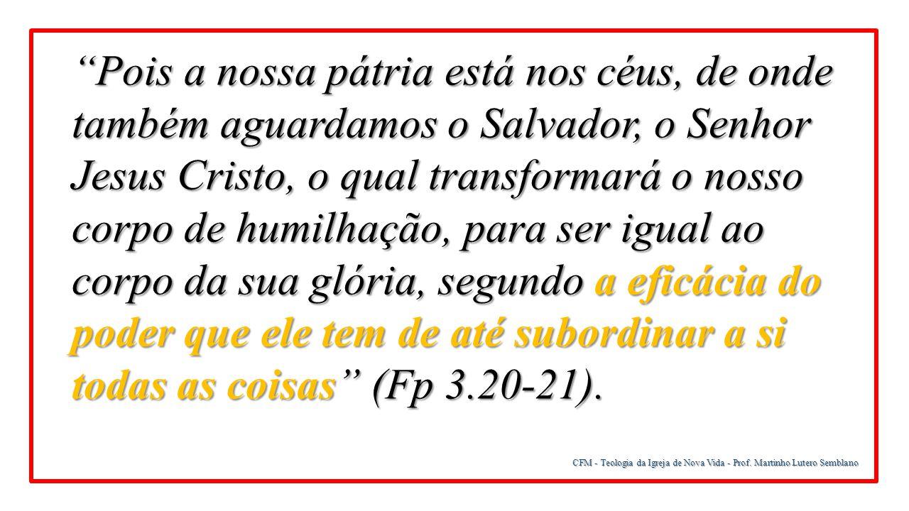 """CFM - Teologia da Igreja de Nova Vida - Prof. Martinho Lutero Semblano """"Pois a nossa pátria está nos céus, de onde também aguardamos o Salvador, o Sen"""
