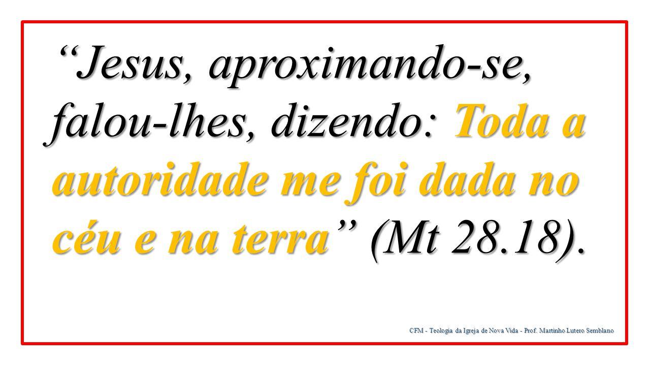 """""""Jesus, aproximando-se, falou-lhes, dizendo: Toda a autoridade me foi dada no céu e na terra"""" (Mt 28.18)."""