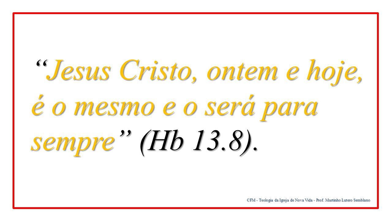 """""""Jesus Cristo, ontem e hoje, é o mesmo e o será para sempre"""" (Hb 13.8)."""