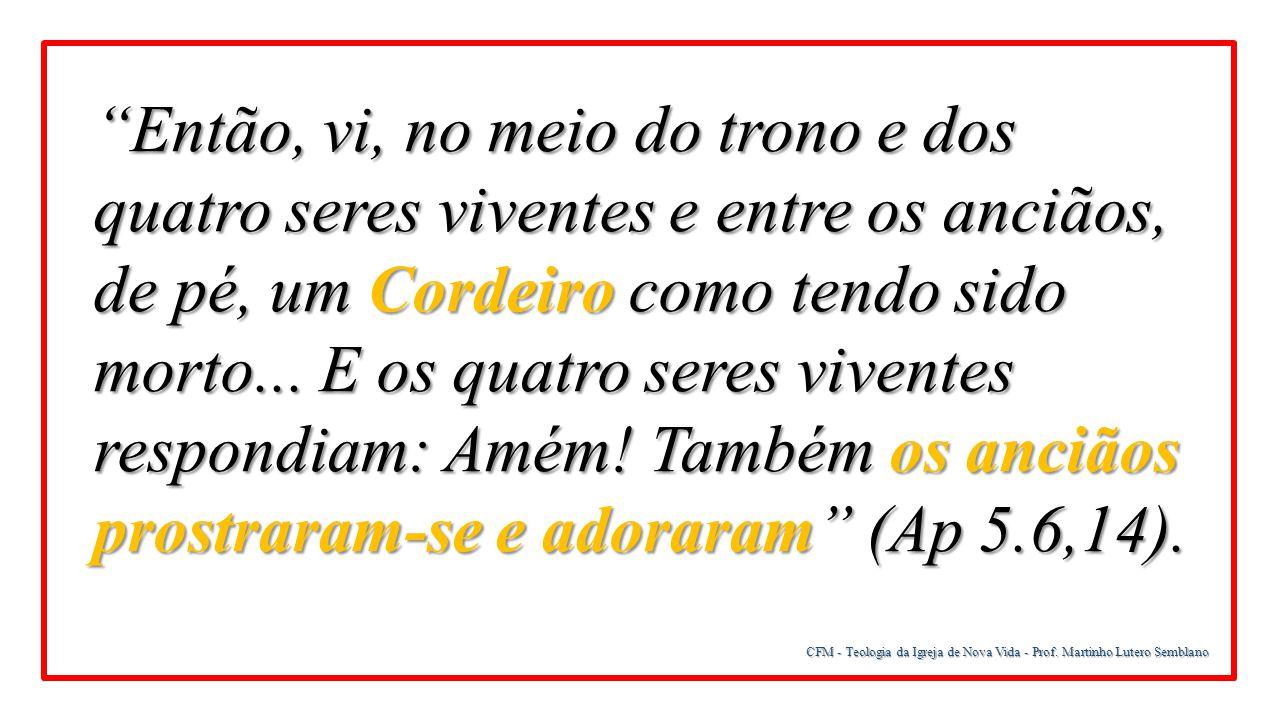 """CFM - Teologia da Igreja de Nova Vida - Prof. Martinho Lutero Semblano """"Então, vi, no meio do trono e dos quatro seres viventes e entre os anciãos, de"""